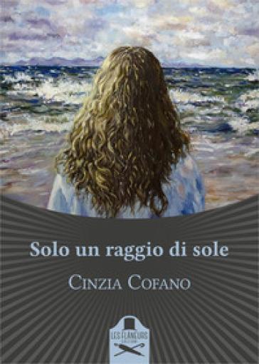 Solo un raggio di sole - Cinzia Cofano - Libro - Mondadori Store