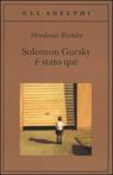 Solomon Gursky è stato qui - Mordecai Richler |