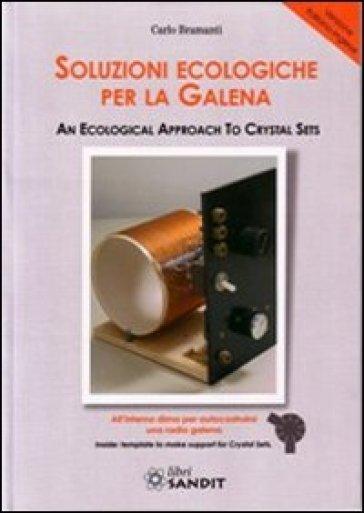 Soluzioni ecologiche per la galena. Ediz. italiana e inglese - Carlo Bramanti |