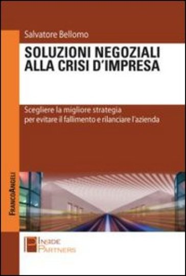 Soluzioni negoziali alla crisi d'impresa. Scegliere la migliore strategia per evitare il fallimento e rilanciare l'azienda - Salvatore Bellomo pdf epub
