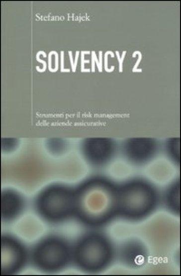 Solvency 2. Strumenti per il risk management delle aziende assicurative - Stefano Hajek | Ericsfund.org