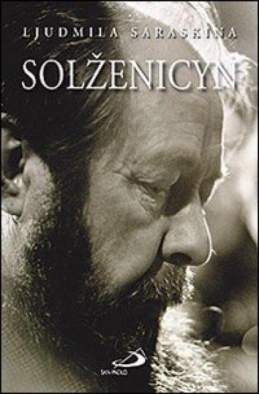 Solzenicyn. La prima grande biografia di Alexandre Soljenitzyne - Ljudmila Saraskina   Rochesterscifianimecon.com