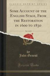 Some Account of the English Stage, from the Restoration in 1600 to 1830, Vol. 3 of 10 (Classic Reprint)