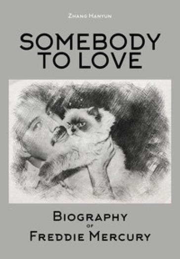 Somebody to love. Biography of Freddie Mercury - Hanyun Zhang |