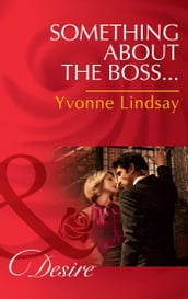 Something About The Boss (Mills & Boon Desire) (Texas Cattleman s Club: The Missing Mogul, Book 3)