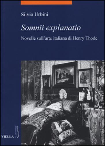 «Somnii explanatio». Novelle sull'arte italiana di Henry Thode - Silvia Urbini |