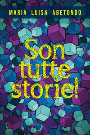 Son tutte storie! - Maria Luisa Abetondo  