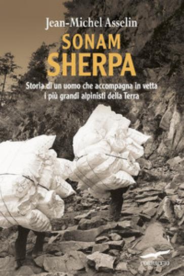 La Terra Degli Sherpa.Sonam Sherpa Storia Di Un Uomo Che Accompagna In Vetta I Piu Grandi