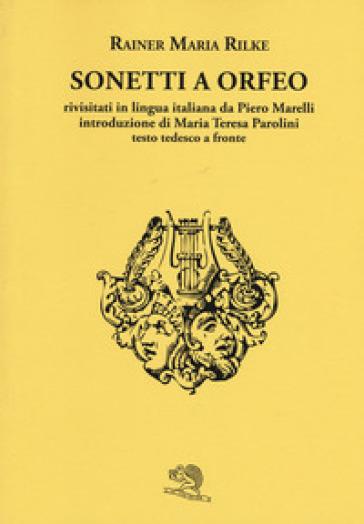 Sonetti a Orfeo. Testo tedesco a fronte. Ediz. bilingue - Rainer Maria Rilke |