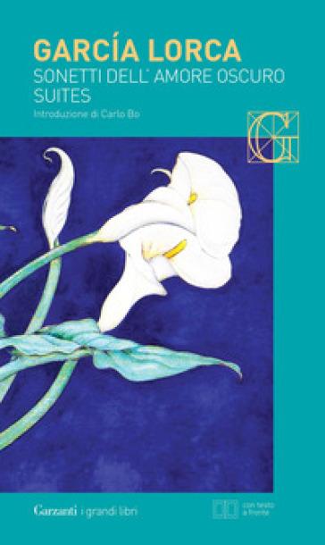 Sonetti dell'amore oscuro. Suites. Testo spagnolo a fronte. Ediz. bilingue - Federico Garcia Lorca | Jonathanterrington.com