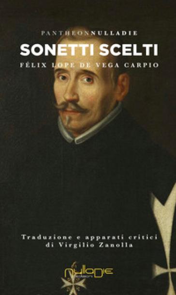 Sonetti scelti. Testo spagnolo a fronte - Félix Lope de Vega Carpio |