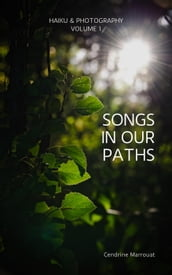 Songs in Our Paths: Haiku & Photography (Volume 1)