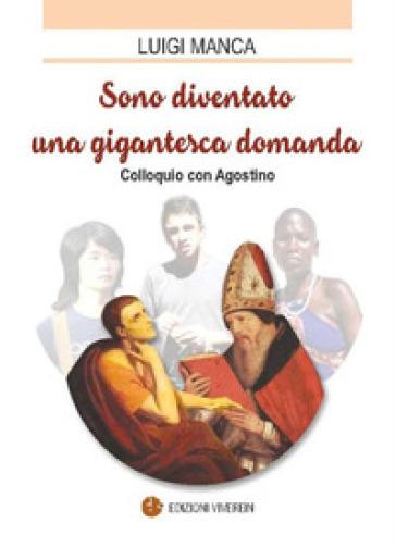 Sono diventato una gigantesca domanda. Colloquio con Agostino - Luigi Manca | Rochesterscifianimecon.com