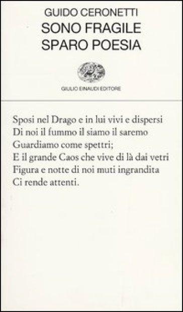Sono fragile, sparo poesia - Guido Ceronetti |