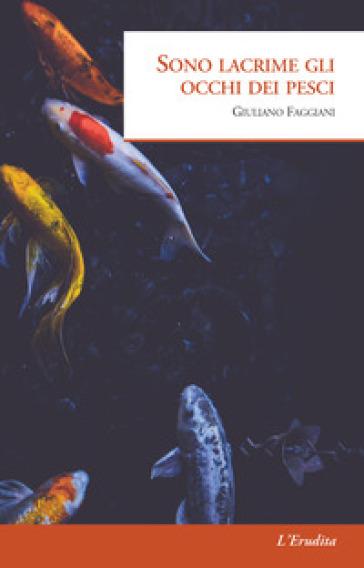Sono lacrime gli occhi dei pesci - Giuliano Faggiani | Ericsfund.org