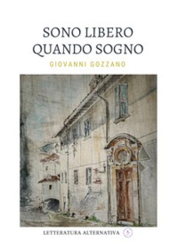 Sono libero quando sogno - Giovanni Gozzano | Kritjur.org