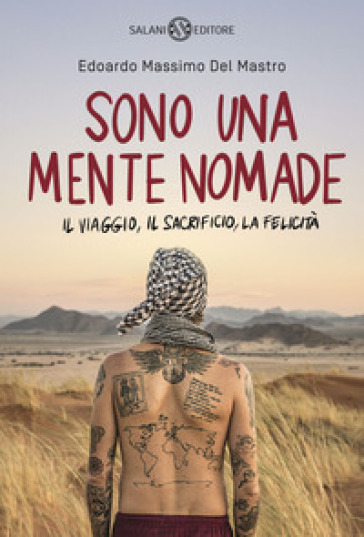 Sono una mente nomade. Il viaggio, il sacrificio, la felicità - Edoardo Massimo Del Mastro | Thecosgala.com