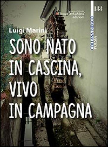 Sono nato in cascina, vivo in campagna - Luigi Marini | Kritjur.org