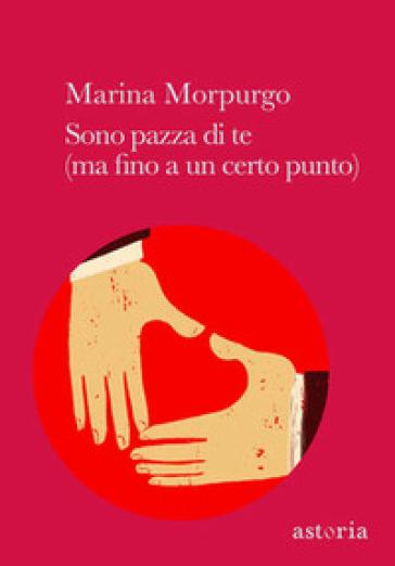 Sono pazza di te (ma fino a un certo punto) - Marina Morpurgo |