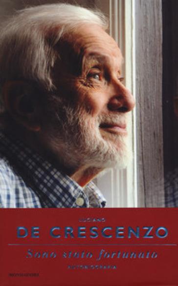 Sono stato fortunato. Autobiografia - Luciano De Crescenzo |