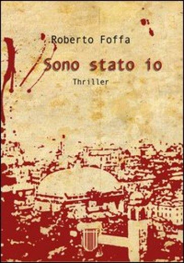 Sono stato io - Roberto Foffa |