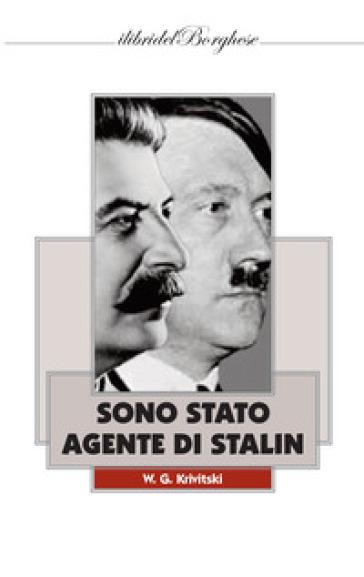 Sono stato un agente di Stalin - W. G. Krivitski |