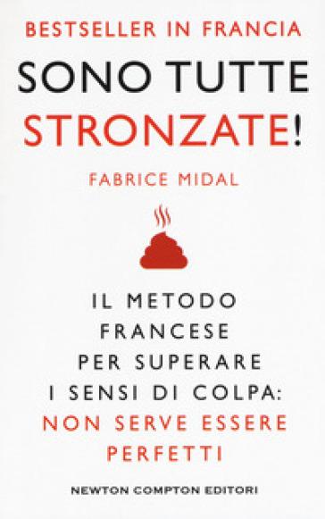 Sono tutte stronzate! Il metodo francese per superare il senso di colpa: non serve essere perfetti - Fabrice Midal |