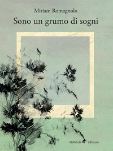 Sono un grumo di sogni - Miriam Romagnolo  