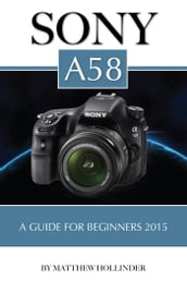 Sony A58: A Guide for Beginners 2015