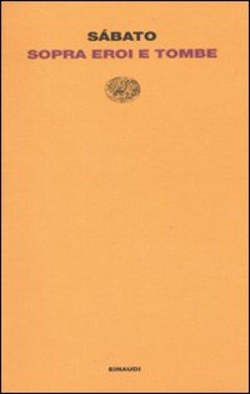 Sopra eroi e tombe - Ernesto Sabato | Jonathanterrington.com