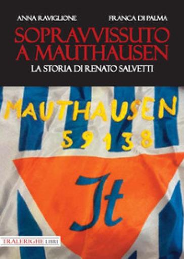 Sopravvissuto a Mauthausen. La storia di Renato Salvetti - Anna Raviglione |