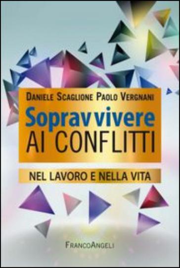 Sopravvivere ai conflitti nel lavoro e nella vita - Daniele Scaglione |