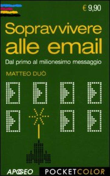 Sopravvivere alle email. Dal primo al milionesimo messaggio - Matteo Duò   Jonathanterrington.com