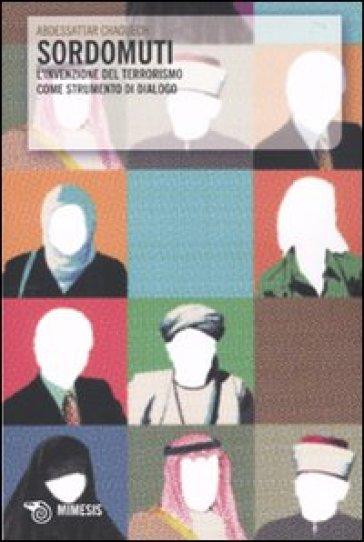 Sordomuti. L'invenzione del terrorismo come strumento di dialogo - Chaouech Abdessattar   Jonathanterrington.com