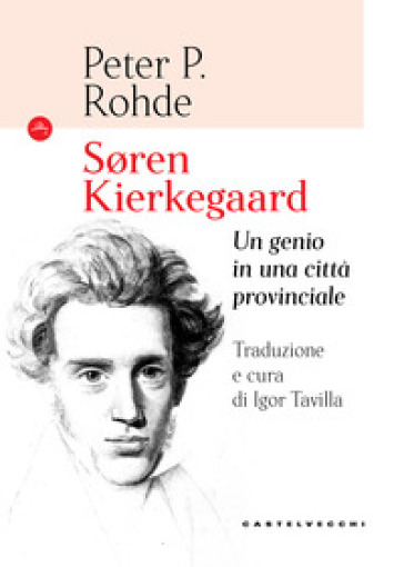 Soren Kierkegaard. Un genio in una città provinciale - Peter P. Rohde |