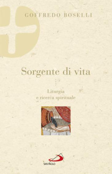 Sorgente di vita. Liturgia e ricerca spirituale - Goffredo Boselli | Rochesterscifianimecon.com