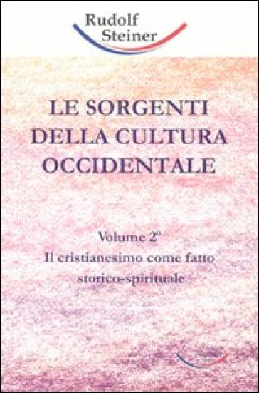 Sorgenti della cultura occidentale (Le). Vol. 2: Il cristianesimo come fatto storico-spirituale - Rudolph Steiner | Ericsfund.org