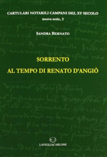 Sorrento ai tempi di Renato d'Angiò - Sandra Bernato |