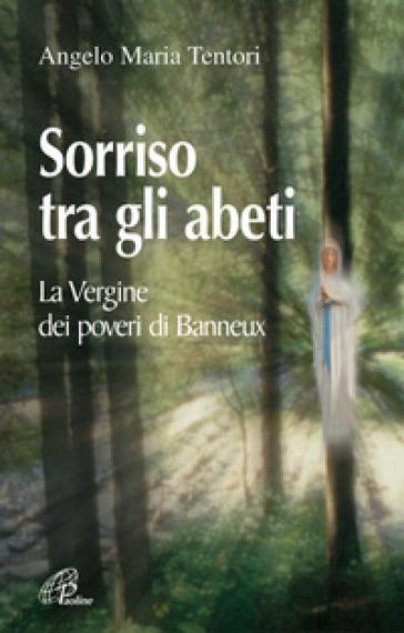 Sorriso tra gli abeti. La Vergine dei poveri di Banneux - Angelo Maria Tentori |