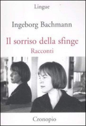 Sorriso della Sfinge (Il) - Ingeborg Bachmann |