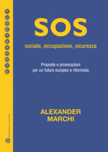 Sos: sociale, occupazione, sicurezza. Proposte e provocazioni per un futuro europeo e riformista - Alexander Marchi | Kritjur.org