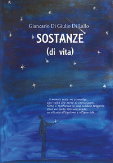 Sostanze (di vita) - Giancarlo Di Giulio Di Lallo | Jonathanterrington.com