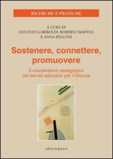 Sostenere, connettere, promuovere. Il coordinatore pedagogico nei servizi educativi per l'infanzia - A. Gariboldi |