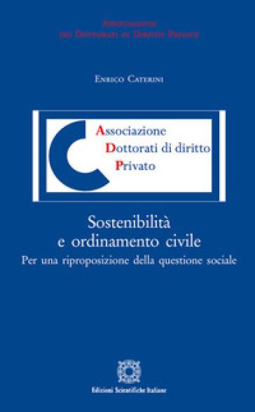 Sostenibilità e ordinamento civile. Per una riproposizione della questione sociale - Enrico Caterini | Rochesterscifianimecon.com