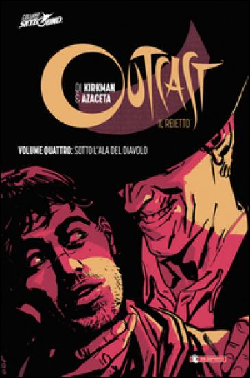 Sotto l'ala del diavolo. Outcast. Il Reietto. 4. - Robert Kirkman | Rochesterscifianimecon.com