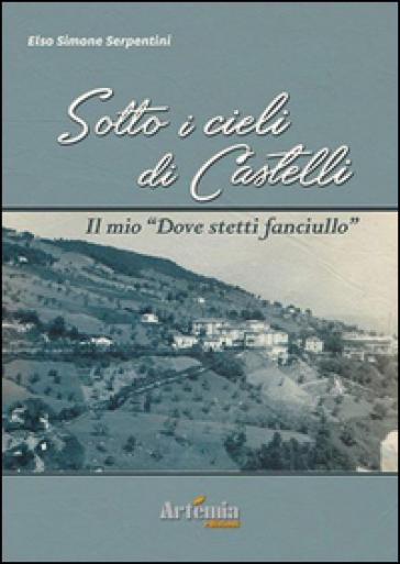 Sotto i cieli di Castelli. Il mio «dove stetti fanciullo» - Elso Simone Serpentini | Ericsfund.org