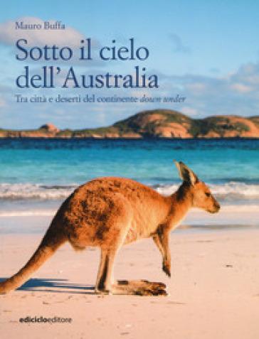 Sotto il cielo dell'Australia. Tra città e deserti del continente down under - Mauro Buffa | Thecosgala.com