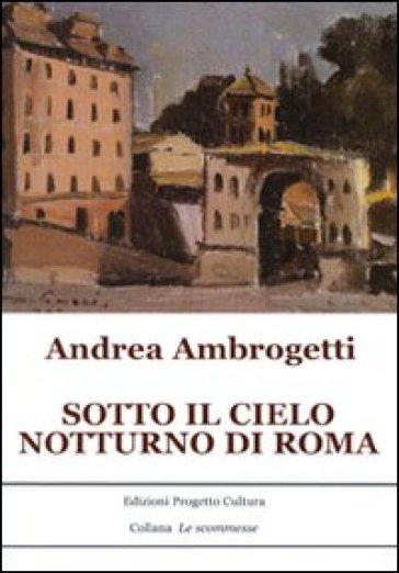 Sotto il cielo notturno di Roma - Andrea Ambrogetti  