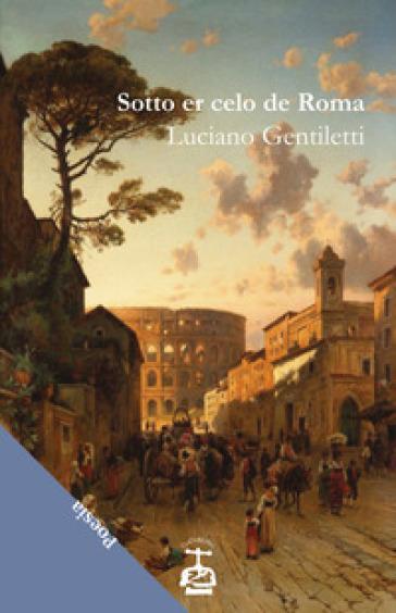 Sotto er celo de Roma - Luciano Gentiletti |
