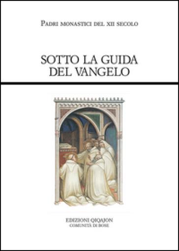 Sotto la guida del Vangelo. Cluny e Citeaux: testi e storia di una controversia - C. Falchini |